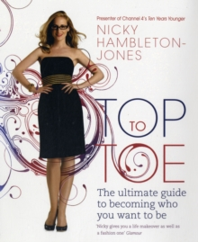 Top to Toe : The Ultimate Guide to Becoming Who You Want to be, Paperback Book