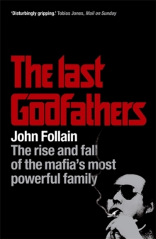 The Last Godfathers : The Rise and Fall of the Mafia's Most Powerful Family, Paperback