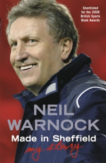 Made in Sheffield : Neil Warnock  - My Story, Paperback Book