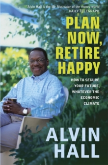 Plan Now, Retire Happy : How to Secure Your Future, Whatever the Economic Climate, Paperback