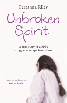 Unbroken Spirit : The True Story of a Girl's Struggle to Break Free, Paperback Book