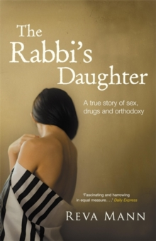 The Rabbi's Daughter : A True Story of Sex, Drugs and Orthodoxy, Paperback