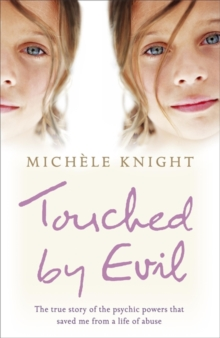 Touched by Evil : The True Story of the Psychic Powers That Saved Me from a Life of Abuse, Paperback Book