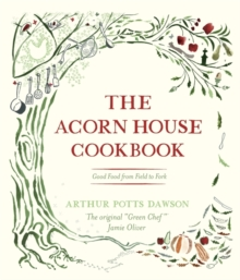 The Acorn House Cookbook : Good Food from Field to Fork, Hardback