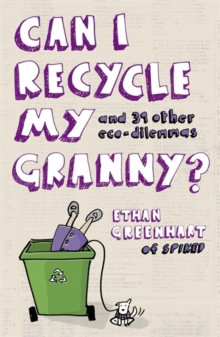 Can I Recycle My Granny? : And Other Eco-Dilemmas, Paperback