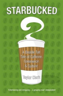 Starbucked : A Double Tall Tale of Caffeine, Commerce and Culture, Paperback