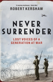Never Surrender : Lost Voices of a Generation at War, Paperback Book