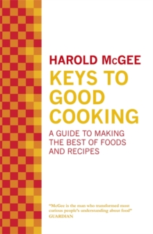 Keys to Good Cooking : A Guide to Making the Best of Foods and Recipes, Hardback