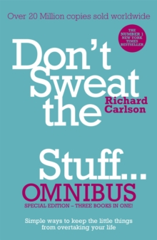 Don't Sweat the Small Stuff... Omnibus : Don't Sweat the Small Stuff, Don't Sweat the Small Stuff at Work, Don't Sweat the Small Stuff About Money, Paperback