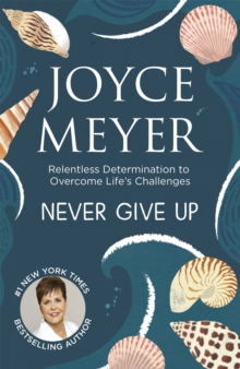 Never Give Up : Relentless Determination to Overcome Life's Challenges, Paperback