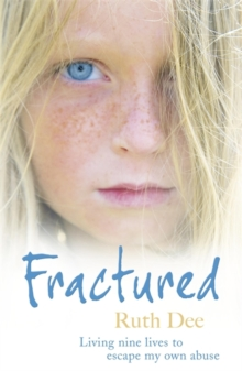 Fractured : Living Nine Lives to Escape My Own Abuse, Paperback