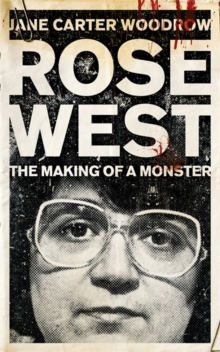 Rose West : The Making of a Monster, Paperback