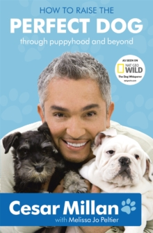 How to Raise the Perfect Dog : Through Puppyhood and Beyond, Paperback Book