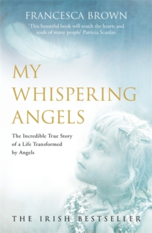 My Whispering Angels : The Incredible True Story of a Life Transformed by Angels, Paperback