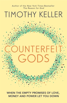 Counterfeit Gods : When the Empty Promises of Love, Money, and Power Let You Down, Paperback