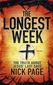 The Longest Week : The Truth About Jesus' Last Days, Paperback Book