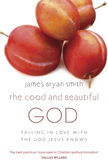 The Good and Beautiful God : Falling in Love with the God Jesus Knows, Paperback