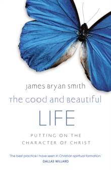The Good and Beautiful Life : Putting on the Character of Christ, Paperback Book