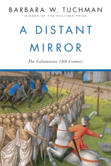 A Distant Mirror : The Calamitous 14th Century, Paperback