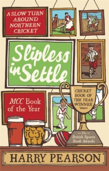 Slipless in Settle : A Slow Turn Around Northern Cricket, Paperback