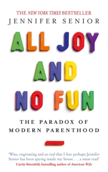 All Joy and No Fun : The Paradox of Modern Parenthood, Paperback