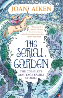 The Serial Garden : The Complete Armitage Family Stories, Paperback