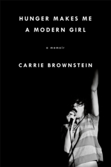 Hunger Makes Me a Modern Girl : A Memoir, Hardback Book