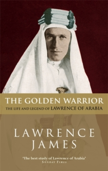 The Golden Warrior : Life and Legend of Lawrence of Arabia, Paperback