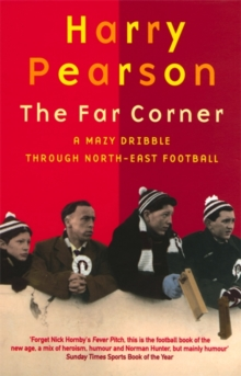 The Far Corner : A Mazy Dribble Through North East Football, Paperback Book