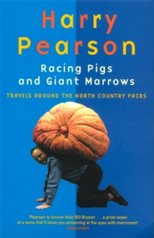 Racing Pigs and Giant Marrows : Travels Around the North Country Fairs, Paperback Book