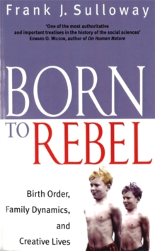 Born to Rebel : Birth Order, Family Dynamics, and Creative Lives, Paperback