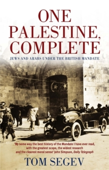 One Palestine, Complete : Jews and Arabs Under the British Mandate, Paperback