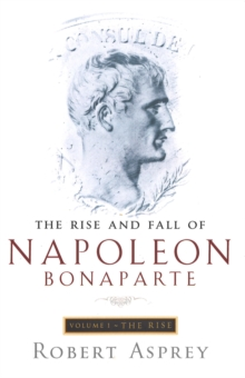 The Rise and Fall of Napoleon : Rise v. 1, Paperback