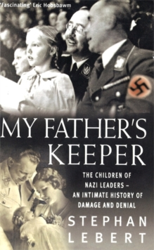 My Father's Keeper : The Children of Nazi Leaders - an Intimate History of Damage and Denial, Paperback Book