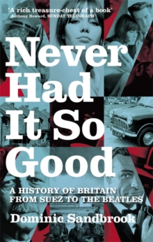 Never Had it So Good : A History of Britain from Suez to the Beatles, Paperback
