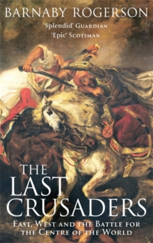 The Last Crusaders : East, West and the Battle for the Centre of the World, Paperback Book