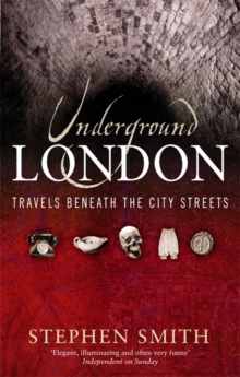 Underground London : Travels Beneath the City Streets, Paperback Book