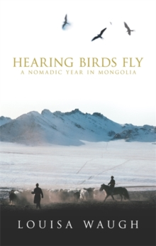 Hearing Birds Fly : A Year in a Mongolian Village, Paperback