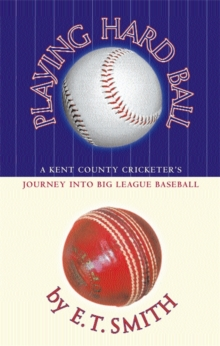 Playing Hard Ball : County Cricket and Big League Baseball, Paperback Book