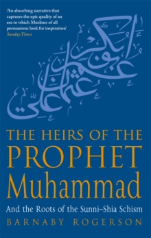 The Heirs of the Prophet Muhammad : And the Roots of the Sunni-Shia Schism, Paperback