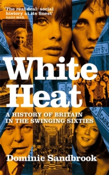 White Heat : A History of Britain in the Swinging Sixties 1964-1970 v. 2, Paperback