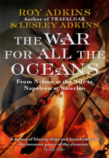 The War for All the Oceans : From Nelson at the Nile to Napoleon at Waterloo, Paperback