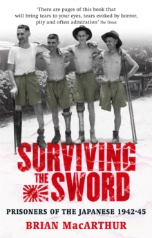 Surviving the Sword : Prisoners of the Japanese 1942-45, Paperback Book