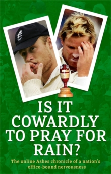 Is it Cowardly to Pray for Rain? : The Ashes Online Chronicle, Paperback Book
