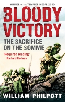 Bloody Victory : The Sacrifice on the Somme and the Making of the Twentieth Century, Paperback