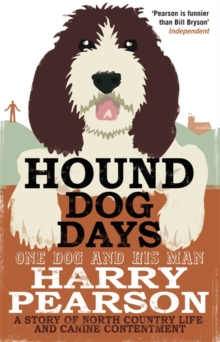 Hound Dog Days : One Dog and His Man - A Story of North Country Life and Canine Contentment, Paperback