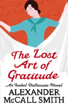 The Lost Art of Gratitude : An Isabel Dalhousie Novel, Paperback