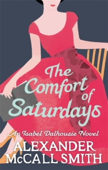 The Comfort of Saturdays : An Isabel Dalhousie Novel, Paperback