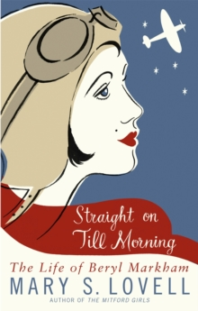 Straight on Till Morning : The Life of Beryl Markham, Paperback Book
