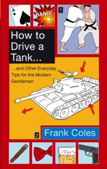 How to Drive a Tank : And Other Everyday Tips for the Modern Gentleman, Paperback Book